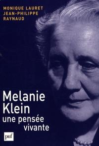 Monique Lauret et Jean-Philippe Raynaud - Melanie Klein, une pensée vivante.