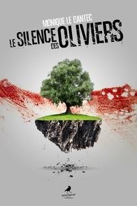 Monique Le Dantec - Les silence des oliviers.