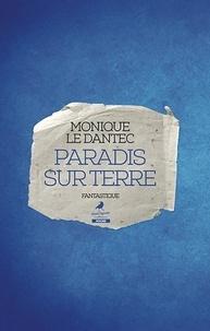 Monique Le Dantec - Paradis sur terre.