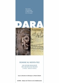 Monique Le Nézet-Célestin - Roanne au Moyen Age - Une histoire renouvelée par l'archéologie récente (Ve siècle - milieu XVe siècle).