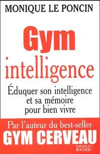 Monique Le Poncin - Gym intelligence. - Une méthode, une philosophie.