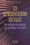 Monique Lebrun - Les représentations sociales - Des méthodes de recherche aux problèmes de société.