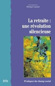 Monique Legrand - La retraite : une révolution silencieuse.
