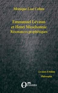 Monique-Lise Cohen - Emmanuel Lévinas et Henri Meschonnic Résonances prophétiques - Suivi d'un Hommage à Henri Meschonnic.