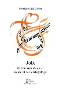 Monique-Lise Cohen - Job, de l'errance du coeur au secret de l'embryologie.