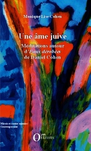 Monique-Lise Cohen - Une âme juive - Méditations autour d'Eaux dérobées de Daniel Cohen.