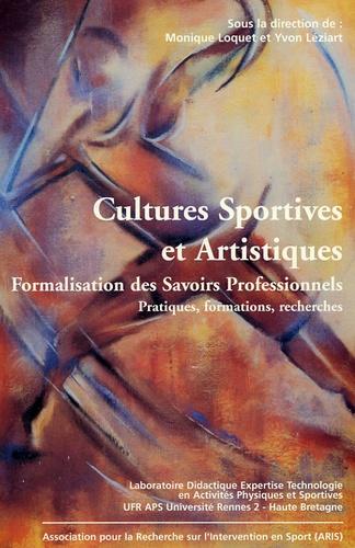 Monique Loquet et Yvon Léziart - Cultures Sportives et Artistiques : Formalisation des savoirs professionnels - Pratiques, formations, recherches.