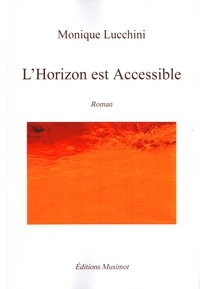 Monique Lucchini - L'horizon est accessible.