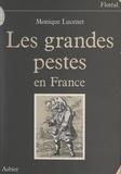 Monique Lucenet et Gilles Ragache - Les grandes pestes en France.