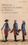 Monique Lucenet - Médecine, chirurgie et armée en France au siècle des Lumières.