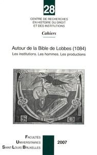 Monique Maillard-Luypaert et Jean-Marie Cauchies - Autour de la Bible de Lobbes (1084) - Les institutions, les hommes, les productions.