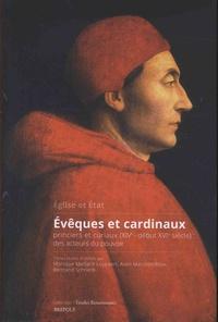 Monique Maillard-Luypaert et Alain Marchandisse - Eglise et Etat - Evêques et cardinaux princiers et curiaux (XIVe-début XVIe siècle) : des acteurs du pouvoir.