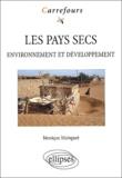 Monique Mainguet - Les pays secs. - Environnement et développement.