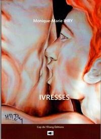 Monique-Marie Ihry - Ivresses - Ivresses 2019.