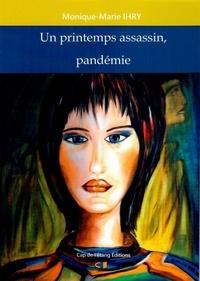Monique-Marie Ihry - Un printemps assassin, pandémie - 2020.