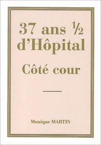 Monique Martin - 37 ans 1/2 d'hôpital - Côté cour.