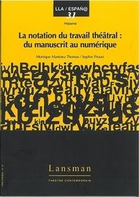 Monique Martinez Thomas et Sophie Proust - La notation du travail théâtral : du manuscrit au numérique.