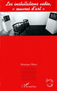"Monique Maza - Les installations vidéo, ""oeuvres d'art""."