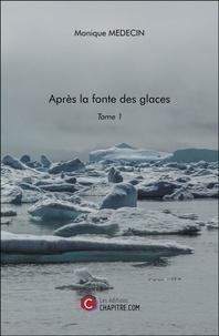 Monique Medecin - Après la fonte des glaces - Tome 1.