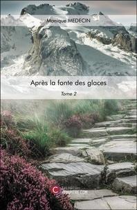 Monique Medecin - Après la fonte des glaces - Tome 2.