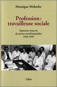 Monique Meloche - Profession : travailleuse sociale - Quarante-cinq ans de service social hospitalier 1950-1995.
