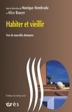 Monique Membrado et Alice Rouyer - Habiter et vieillir - Vers de nouvelles demeures.