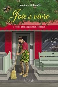 Monique Michaud - Joie de vivre tome 1. Vickie et le Dépanneur Jolicoeur.