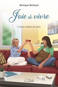 Monique Michaud - Joie de vivre tome 2. Deux voisines de coeur.