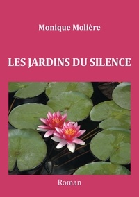 Monique Molière - LES JARDINS DU SILENCE.