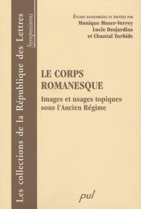 Monique Moser-Verrey et Lucie Desjardins - Le corps romanesque - images et usages topiques sous l'Ancien Régime - Actes du XXe colloque de la Sator.