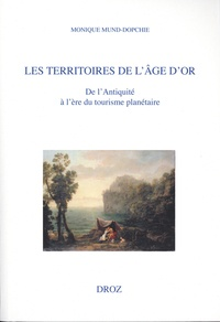 Monique Mund-Dopchie - Les territoires de l'âge d'or - De l'Antiquité à l'ère du tourisme planétaire.