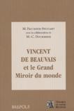 Monique Paulmier-Foucart et Marie-Christine Duchenne - Vincent de Beauvais et le grand miroir du monde.
