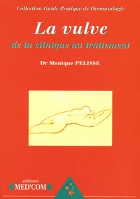 Monique Pelisse - La vulve - De la clinique au traitement.