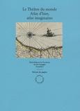 Monique Pelletier et Isabelle Bouchard - Le théâtre du monde - Atlas d'hier, atlas imaginaires.