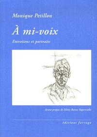 Monique Petillon - A mi-voix - Entretiens et portraits 1976-2006.