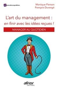 Monique Pierson et François Duvergé - L'art du management : en finir avec les idées reçues ! - Manager au quotidien.
