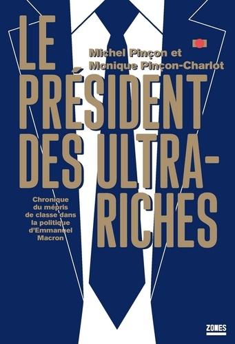 Le président des ultra-riches. Chronique du mépris de classe dans la politique d'Emmanuel Macron