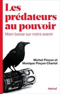 Monique Pinçon-Charlot et Michel Pinçon - Les prédateurs au pouvoir - Main basse sur notre avenir.