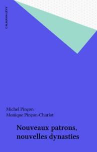 Monique Pinçon-Charlot et Michel Pinçon - Nouveaux patrons, nouvelles dynasties.