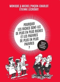 Monique Pinçon-Charlot et Michel Pinçon - Pourquoi les riches sont-ils de plus en plus riches et les pauvres de plus en plus pauvres ?.