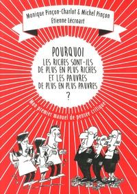 Monique Pinçon-Charlot et Michel Pinçon - Pourquoi les riches sont-ils de plus en plus riches, et les pauvres de plus en plus pauvres ? - Mon premier manuel de pensée critique.