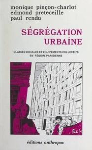 Monique Pinçon-Charlot et Edmond Preteceille - Ségrégation urbaine - Classes sociales et équipements collectifs en région parisienne.