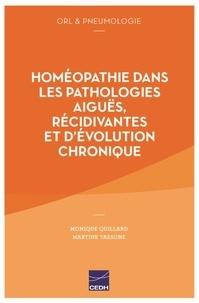 Homéopathie dans les pathologies aiguës, récidivantes et d'évolution chronique- ORL & pneumologie - Monique Quillard |