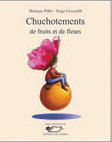 Monique Ribis et Serge Ceccarelli - Chuchotements de fruits et de fleurs.