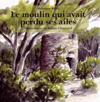 Monique Ribis et Sabine Chautard - Le moulin qui avait perdu ses ailes.