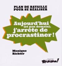 Monique Richter - Aujourd'hui (et non demain), j'arrête de procrastiner ! - Plan de bataille pour se réaliser.