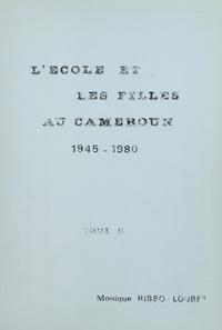 Monique Risso-Loubet et  UER de lettres et sciences hum - L'École et les filles au Cameroun, 1945-1980 (2) - Thèse présentée pour le Doctorat de 3e cycle d'histoire.