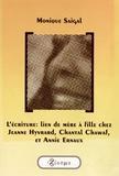 Monique Saigal - L'écriture : lien de mère à fille chez Jeanne Hyvrard, Chantal Chawaf et Annie Ernaux.
