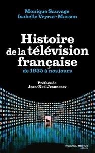 Monique Sauvage et Isabelle Veyrat-Masson - Histoire de la télévision française - De 1935 à nos jours.