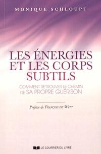 Les énergies et les corps subtils- Comment retrouver le chemin de sa propre guérison - Monique Schloupt |